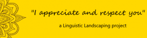 'I Appreciate You and Respect You' Linguistic Landscaping Project Website