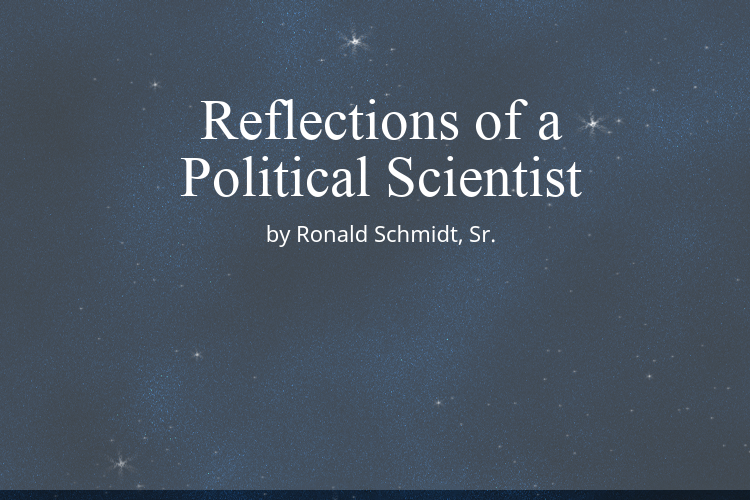 Reflections of a Political Scientist by Ronald Schmidt, Senior